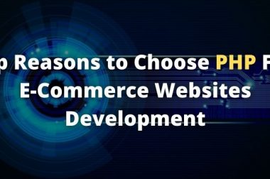 Top Reasons to Choose PHP For E-Commerce Websites Development